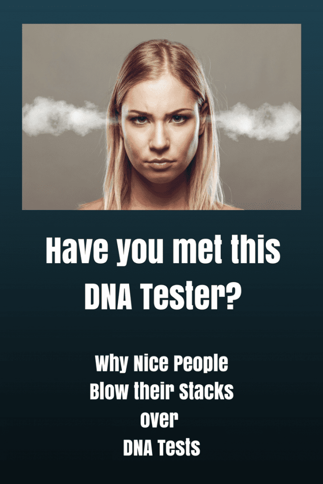 Image of angry woman with smoke coming out of her ears with text, Have you met this DNA tester Why Nice PeopleBlow their Stacks over DNA Tests