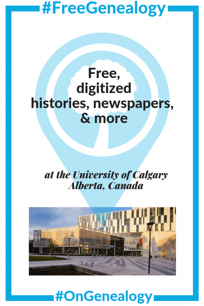 #FreeGenealogy free digiitized histories, newspapers, & more at the University of Calgary Alberta Canada listed at #OnGenealogy