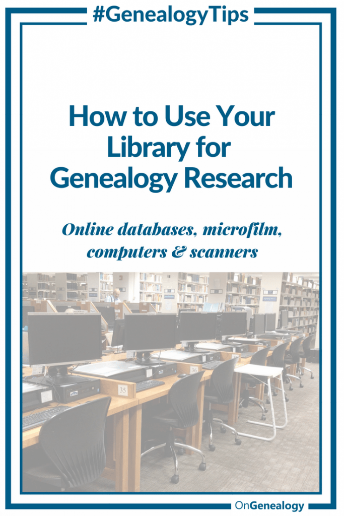 How to Use Your Library for Genealogy Research online databases, microfilm, computers, scanners