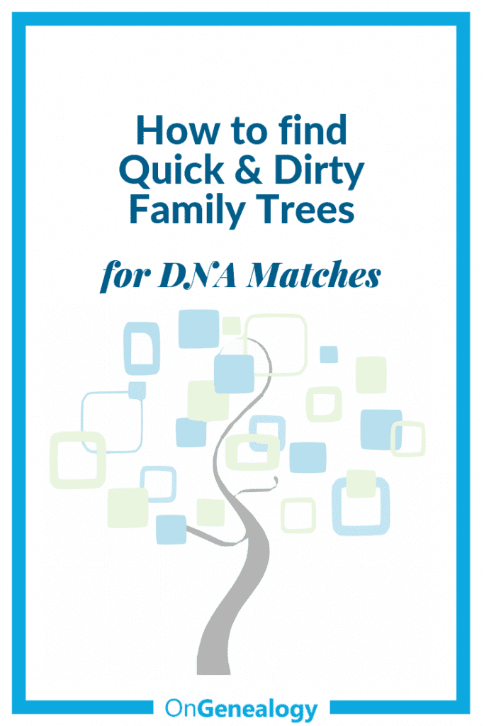 How to find Quick and Dirty Family Trees for DNA Matches #DNAGenealogy #OnGenealogy #Q&DTrees