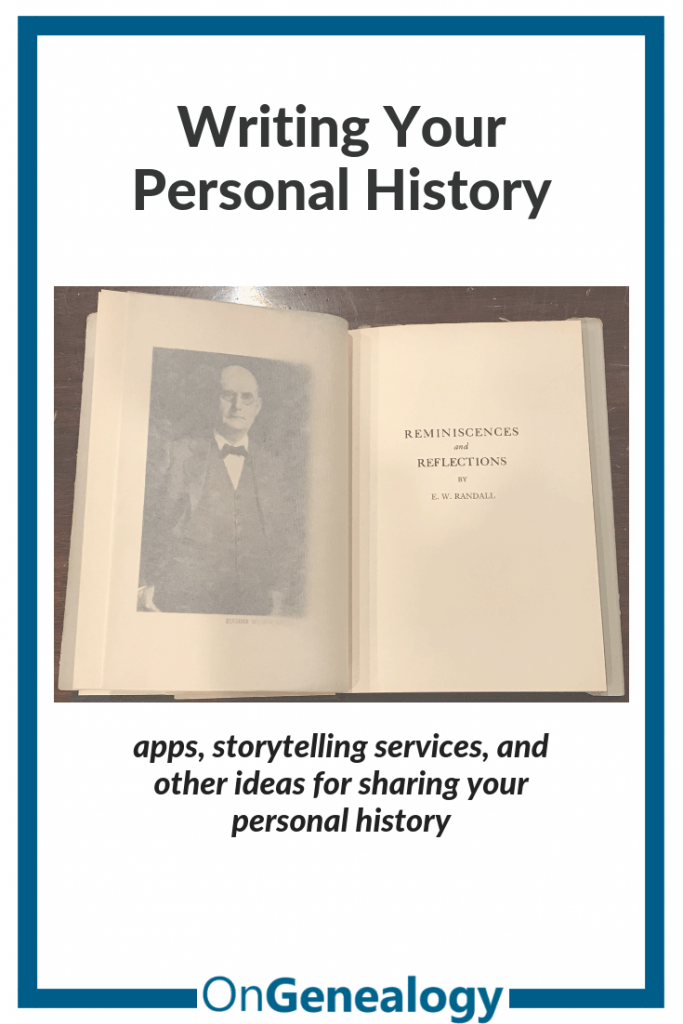 Writing Your Personal History - apps - storytelling services - and other ideas for sharing your personal history #OnGenealogy