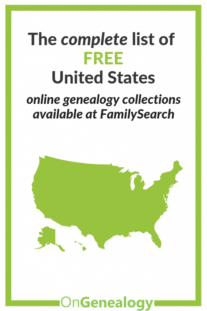 The complete list of FREE United States online genealogy collections available at FamilySearch listed at #OnGenealogy