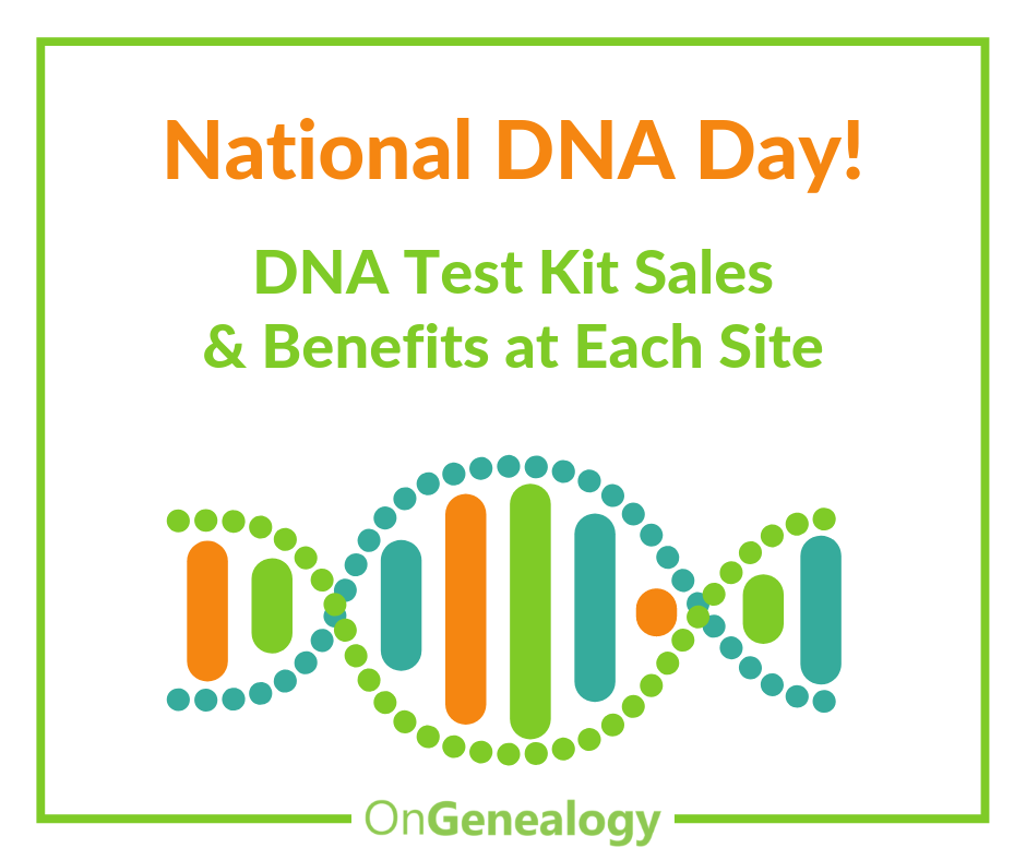 National DNA Day DNA Test Kit Sales and Benefits at Each Site #OnGenealogy