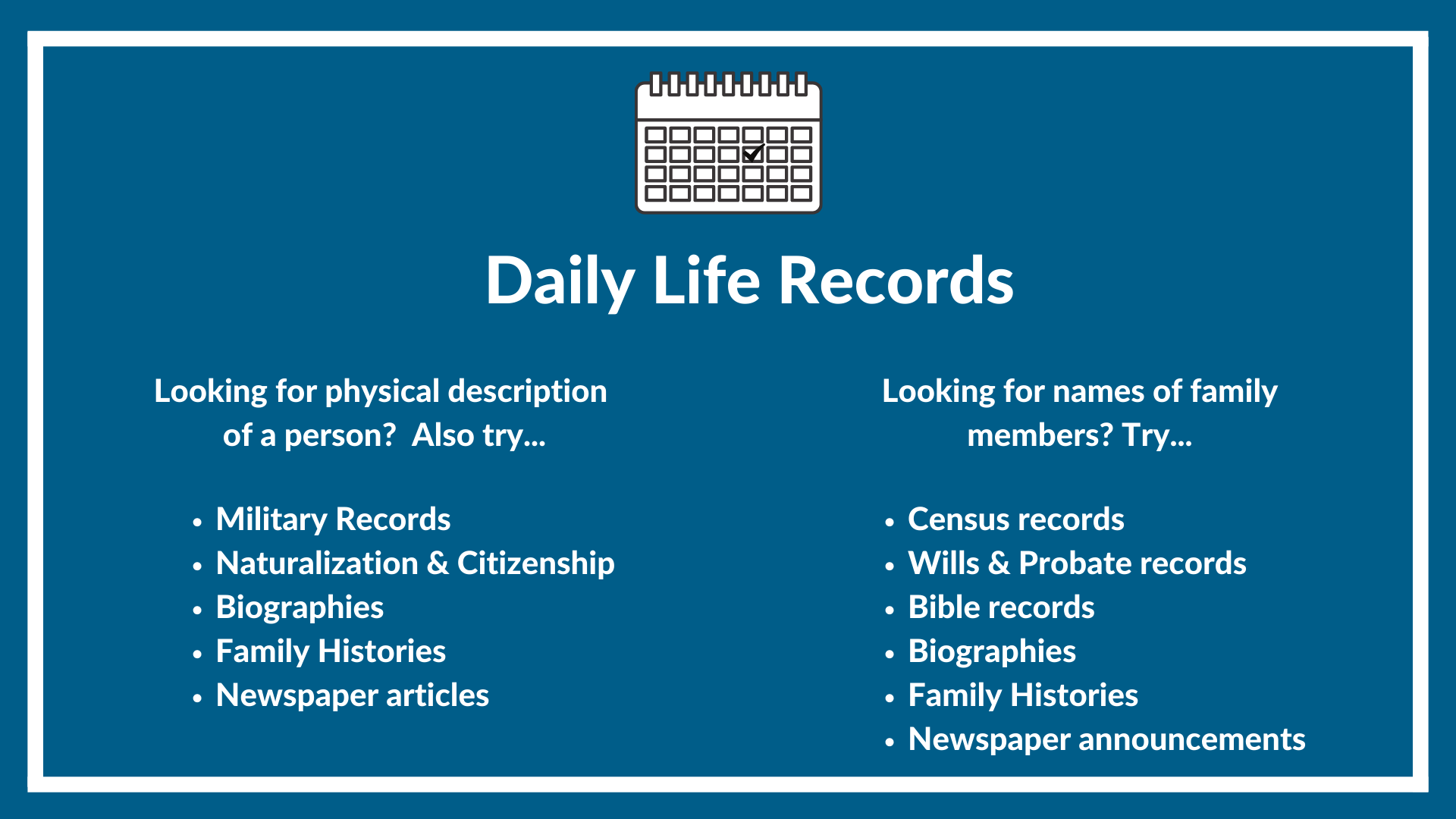Daily Life records, looking for family members...try these records, looking for description...try these records